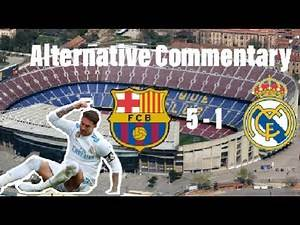 Barcelona 5-1 Real Madrid Alternative Commentary (18 STRONG LANGUAGE)