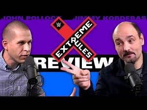 WWE Extreme Rules 2017 Review w/ John Pollock & Jimmy Korderas
