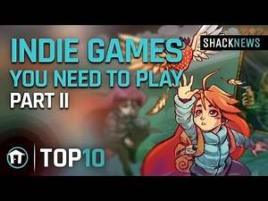 Top 10 Indie Games You Need To Play: Part II