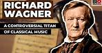 Richard Wagner: A Controversial Titan of Classical Music