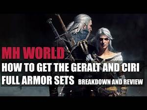 MONSTER HUNTER WORLD - HOW TO GET THE GERALT AND CIRI FULL ARMOR SETS - BREAKDOWN AND REVIEW!!