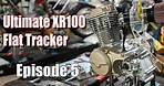 XR100 Flat Tracker Episode 5