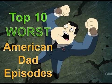 Top 10 Worst American Dad Episodes of all Time