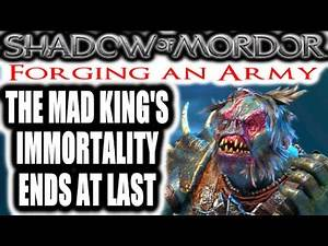 Middle Earth: Shadow of Mordor: Forging an Army - THE MAD KING'S IMMORTALITY ENDS AT LAST