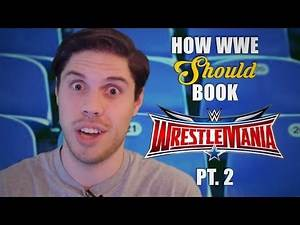 How WWE Should Book WrestleMania 32 - Part 2