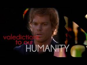 (Dexter) Valedictions to our Humanity