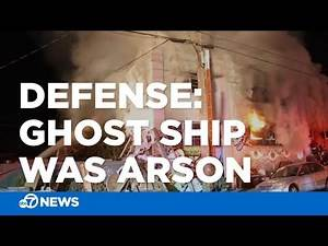Ghost Ship trial: Defense alleges fire was act of arson