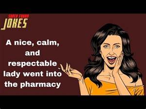 Daily Super Funny Joke: A nice, calm, and respectable lady went into the pharmacy