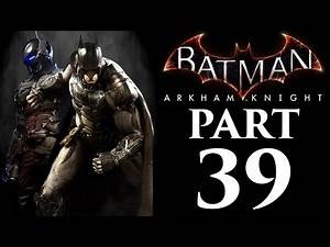 """Batman: Arkham Knight - Let's Play - Part 39 - """"Going After Scarecrow (Main Story Ending)"""""""