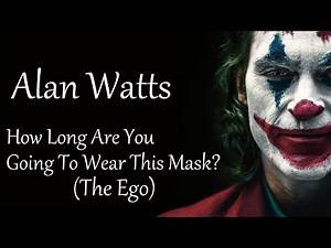 Alan Watts ~ How Long Are You Going To Wear This Mask (Ego)