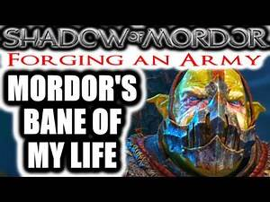 Middle Earth: Shadow of Mordor: Forging an Army - MORDOR'S BANE OF MY LIFE