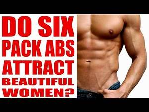 DO SIX PACK ABS ATTRACT BEAUTIFUL WOMEN? ( THE SHOCKING TRUTH!!! )