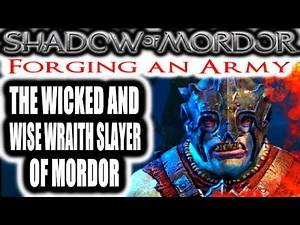 Middle Earth: Shadow of Mordor: Forging an Army - THE WICKED AND WISE WRAITH SLAYER OF MORDOR