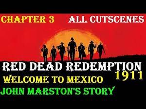 Red Dead Redemption 1911: John Marston goes to Mexico (All Cutscenes)