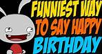 Funniest Way to Say Happy Birthday