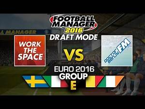 EURO 2016 Draft Mode: Group E - WorkTheSpace vs DoctorBenjyFM | Football Manager 2016