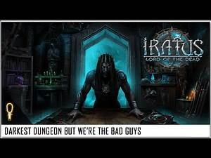 Like Darkest Dungeon, But We're THE BAD GUYS - IRATUS: LORD OF THE DEAD Gameplay 2020