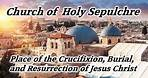 Church of Holy Sepulchre History, Death, Burial, Resurrection of Jesus Christ, Golgotha, Calvary