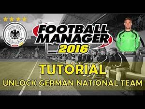 How to Unlock the German National Team | Football Manager 2016 / 2017