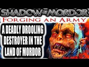 Middle Earth: Shadow of Mordor: Forging an Army - A DEADLY DROOLING DESTROYER IN THE LAND OF MORDOR