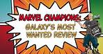Marvel Champions: Galaxy's Most Wanted Review (Big Box Expansion)