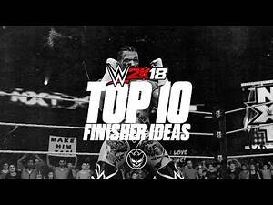 WWE 2K18 | TOP 10s | TOP 10 FINISHER IDEAS