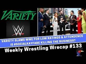 Weekly Wrestling Wrecap #133 Variety Magazine Slams WWE | Social Kayfabe rules the net Jul 24 2018