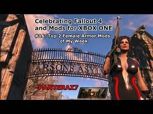 #16: Top 2 Female Armor Mods of My Week/ Celebrating Fallout 4 and Mods for XBOX ONE