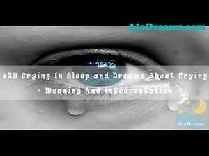 #23 Crying In Sleep and Dreams About Crying