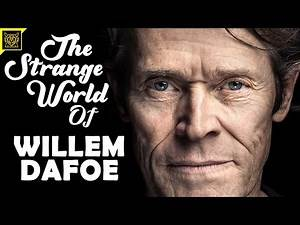 The Strange World Of Willem Dafoe