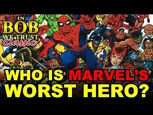 In Bob We Trust (Classic) - WHO IS MARVEL'S WORST HERO?