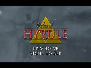 Relics of Hyrule: The Series Episode 98 - Sight to See