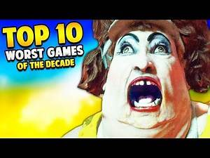 Top 10 WORST GAMES of The Decade