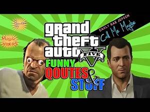 GTA 5 Funny Moments - GTA 5 Funny Quotes and Stuff