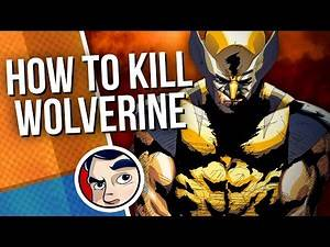 11 Ways to Kill Wolverine | Comicstorian