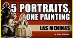 5 PORTRAITS, ONE PAINTING: Las Meninas by Diego Velázquez