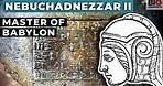 Nebuchadnezzar II: The Master of Babylon
