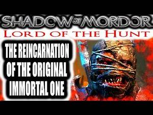 Middle Earth: Shadow of Mordor: Lord of the Hunt - THE REINCARNATION OF THE ORIGINAL IMMORTAL ONE