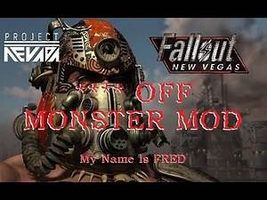 Fallout New Vegas: Project Nevada - **** OFF MONSTER MOD!