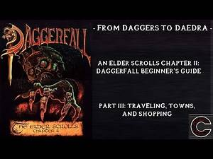 From Daggers to Daedra - Daggerfall Beginner's Guide - Part III - Traveling, Towns, and Shopping
