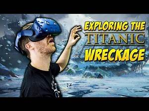 EXPLORING THE TITANIC WRECKAGE! | Titanic VR #2 - HTC Vive Gameplay