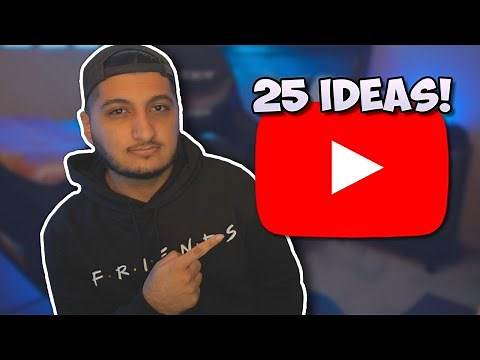 25 YOUTUBE VIDEO IDEAS