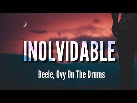 Inolvidable - Beéle, Ovy On The Drums (LETRA)
