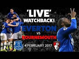 'LIVE' FULL GAME: EVERTON V BOURNEMOUTH | 4 FEBRUARY 2017