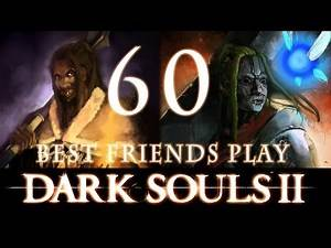 Best Friends Play Dark Souls 2 (Part 60)