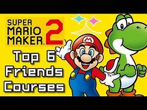 Super Mario Maker 2 Top 6 FRIEND Courses (Switch)